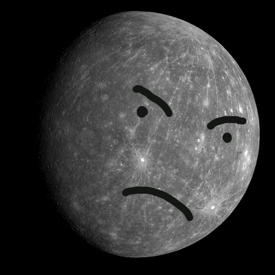 Mercury is not happy.